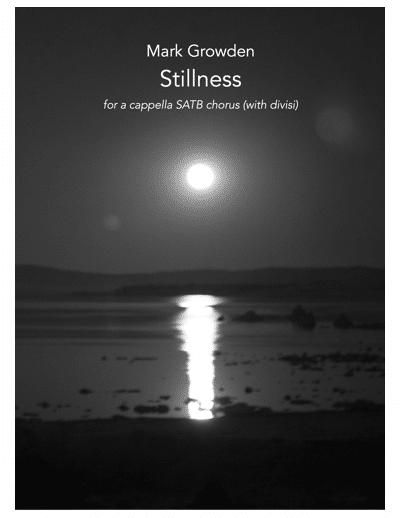 MGN-002 Mark Growden Stillness SATB a cappella